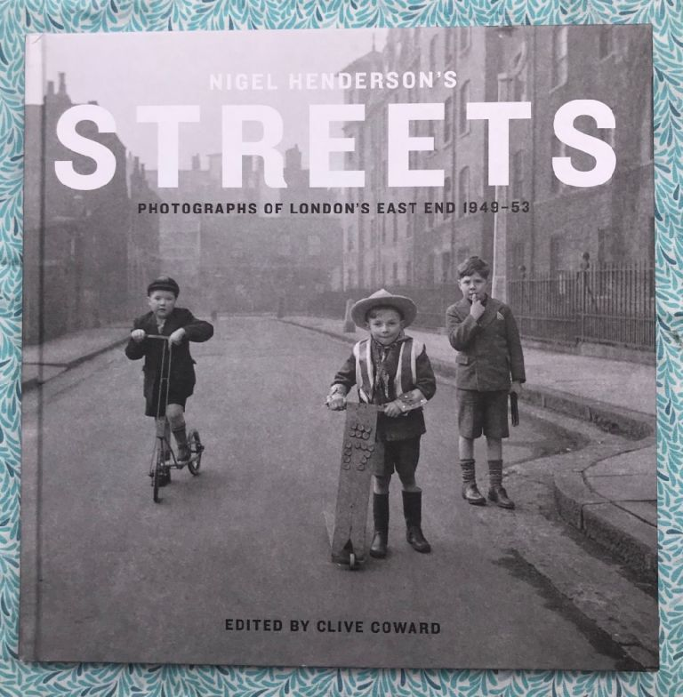 Nigel Henderson's Streets: Photographs of London's East End 1949-53. Nigel Henderson.