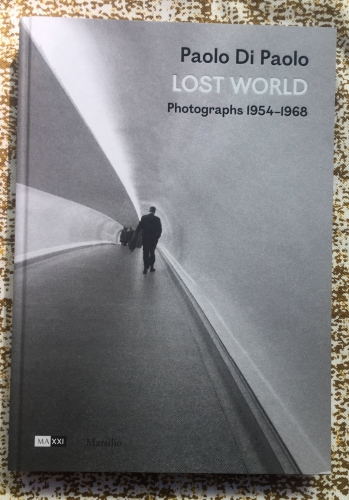 Lost World / Photographs 1954-1968. Paolo Di Paolo.