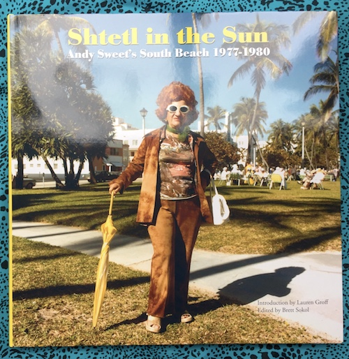 Shtetl in the Sun: Andy Sweet's South Beach 1977–1980. Andy Sweet.