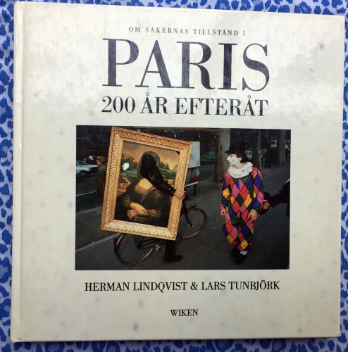 Paris 200 år efteråt. (Paris: Two hundred years afterwards). Lars Tunbjork Herman Lindqvist, Text.