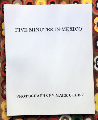 Five Minutes in Mexico. mark cohen