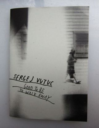 Good To Be To Walk Away. Sergej Vutuc.