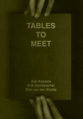 Tables To Meet. Erik Steinbrecher Erik Kessels, Erik Van Der Weijde.