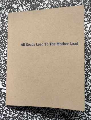 All Roads Lead To The Mother Load. Brandon Harman.