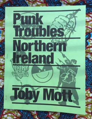 Punk Troubles: Northern Ireland. Toby Mott.