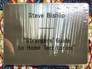 """Strangers' Guide to Home Territories"" Steve Bishop."