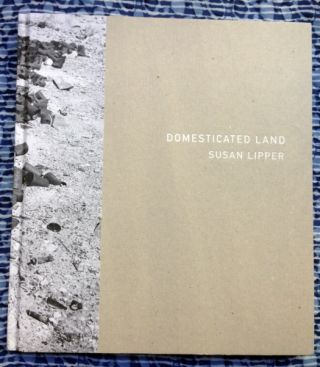 Domesticated Land. Susan Lipper.