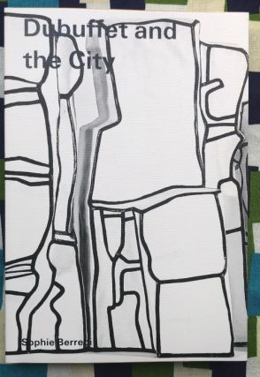 Dubuffet and the City. Sophie Berrebi Jean Dubuffet, Text.