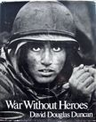 War Without Heroes. David Douglas Duncan.